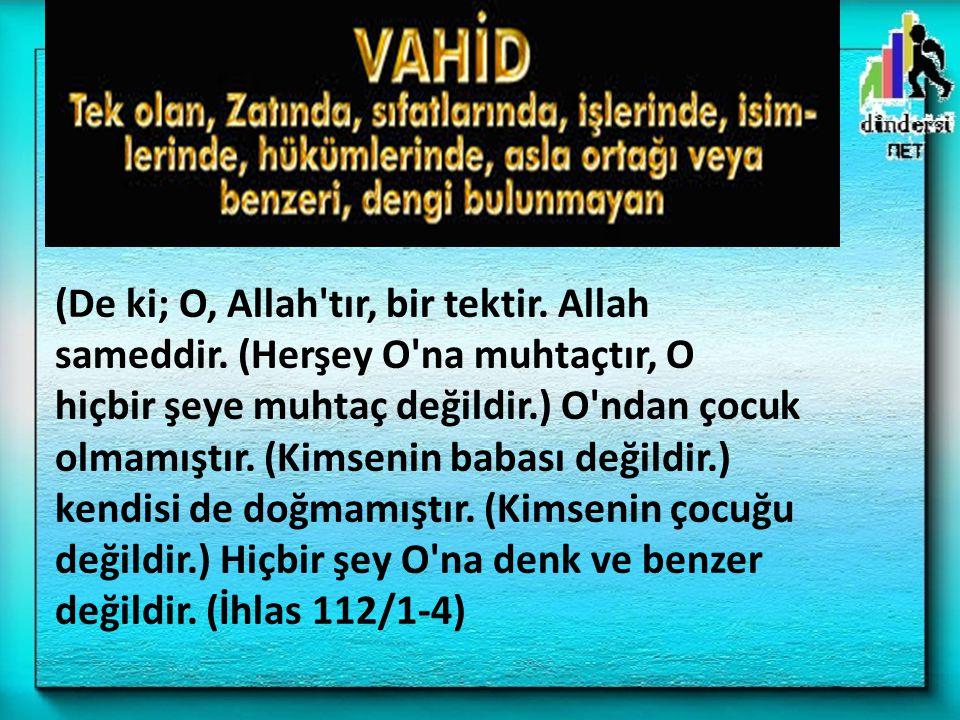 (De ki; O, Allah tır, bir tektir. Allah sameddir