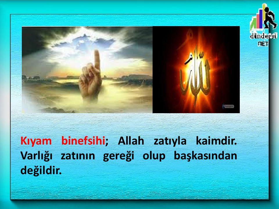 Kıyam binefsihi; Allah zatıyla kaimdir