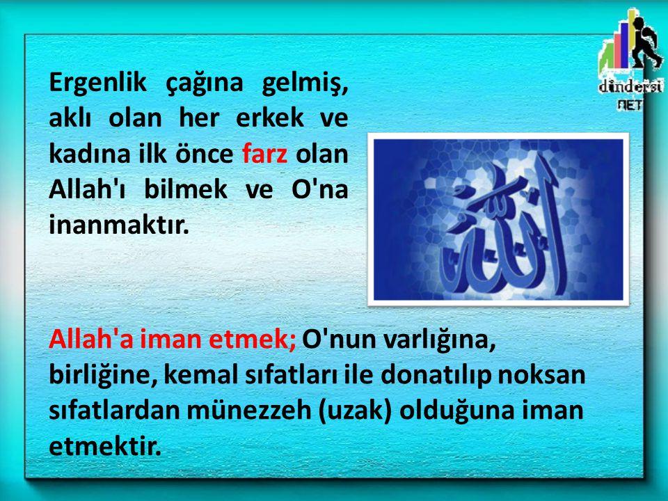Ergenlik çağına gelmiş, aklı olan her erkek ve kadına ilk önce farz olan Allah ı bilmek ve O na inanmaktır.