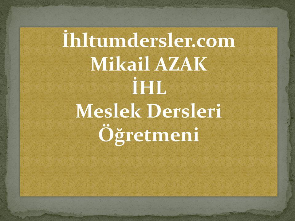 İhltumdersler.com Mikail AZAK İHL Meslek Dersleri Öğretmeni