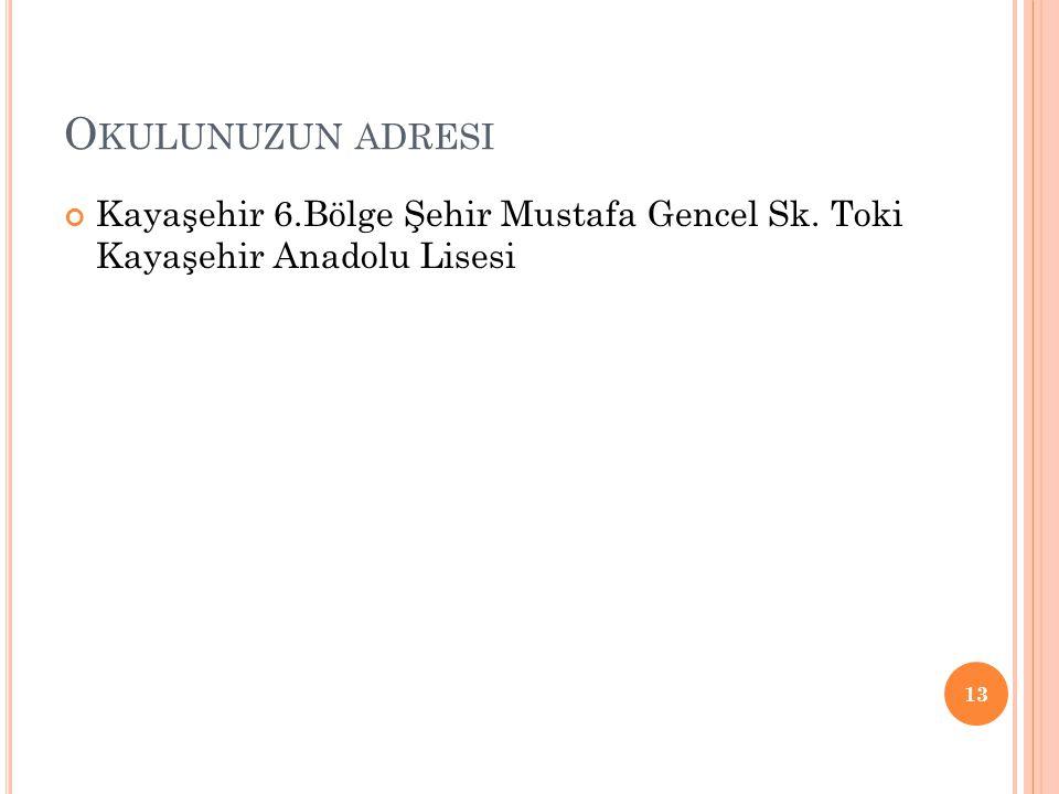 Okulunuzun adresi Kayaşehir 6.Bölge Şehir Mustafa Gencel Sk. Toki Kayaşehir Anadolu Lisesi