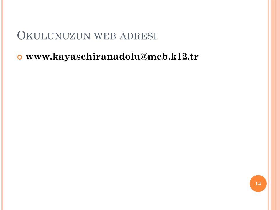 Okulunuzun web adresi www.kayasehiranadolu@meb.k12.tr