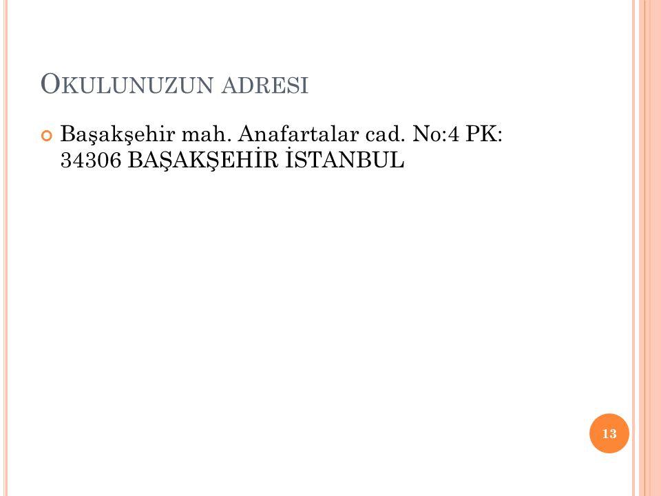 Okulunuzun adresi Başakşehir mah. Anafartalar cad. No:4 PK: 34306 BAŞAKŞEHİR İSTANBUL