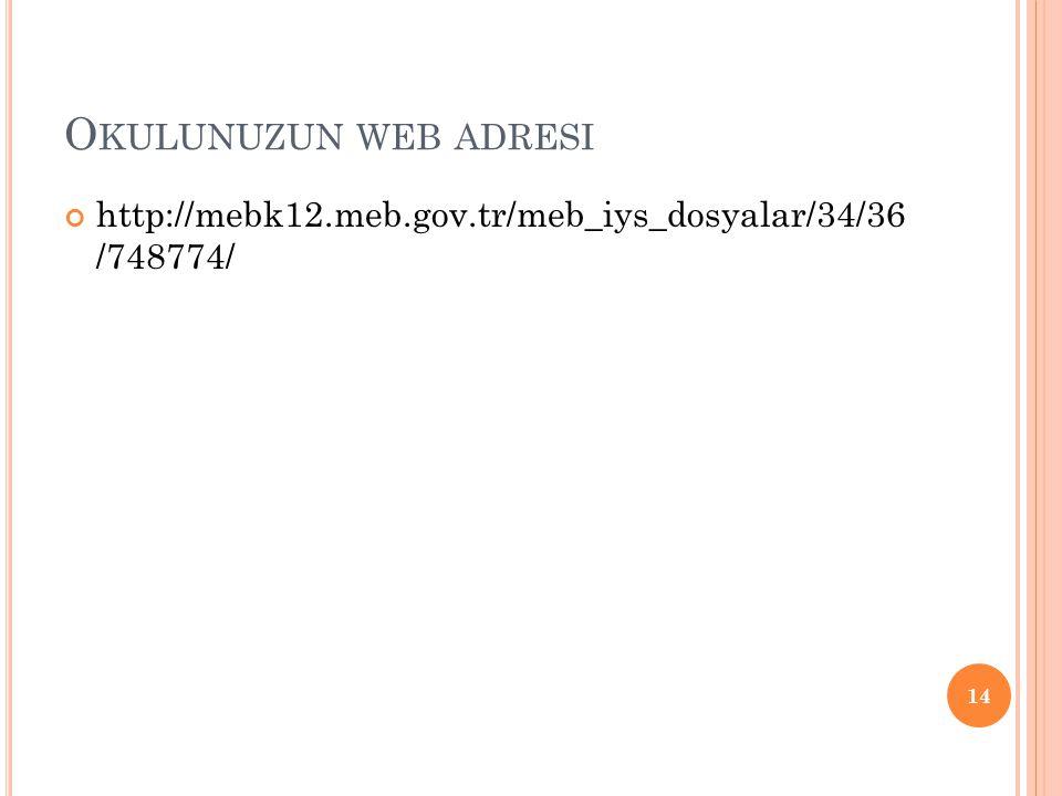 Okulunuzun web adresi http://mebk12.meb.gov.tr/meb_iys_dosyalar/34/36 /748774/