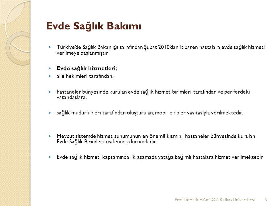 Evde Sağlık Bakımı Türkiye'de Sağlık Bakanlığı tarafından Şubat 2010'dan itibaren hastalara evde sağlık hizmeti verilmeye başlanmıştır.