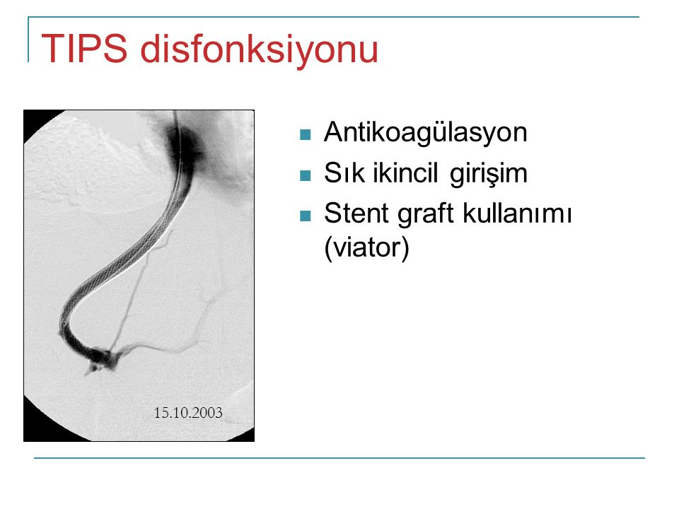 TIPS disfonksiyonu Antikoagülasyon Sık ikincil girişim