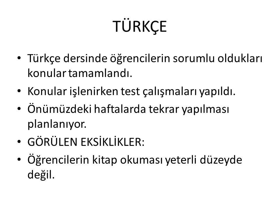 TÜRKÇE Türkçe dersinde öğrencilerin sorumlu oldukları konular tamamlandı. Konular işlenirken test çalışmaları yapıldı.