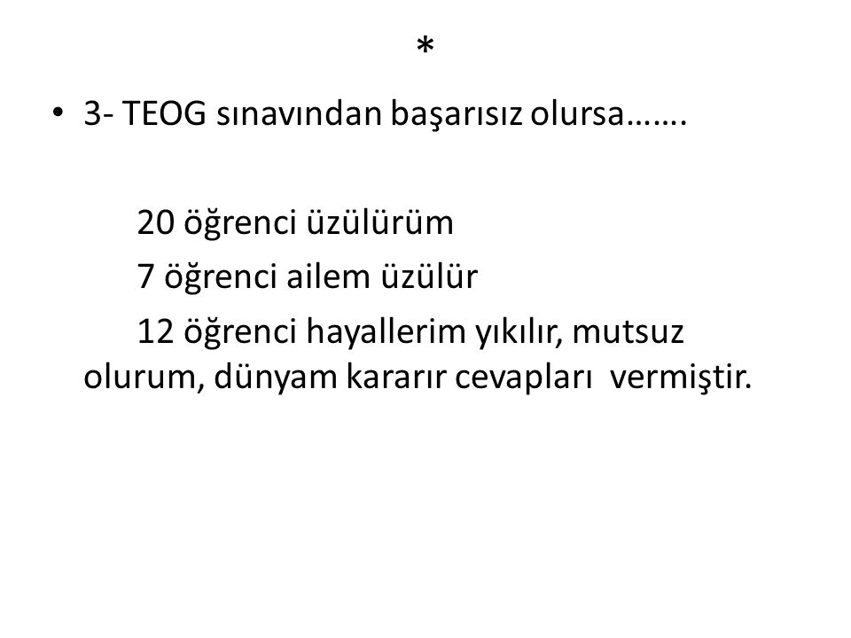 * 3- TEOG sınavından başarısız olursa……. 20 öğrenci üzülürüm