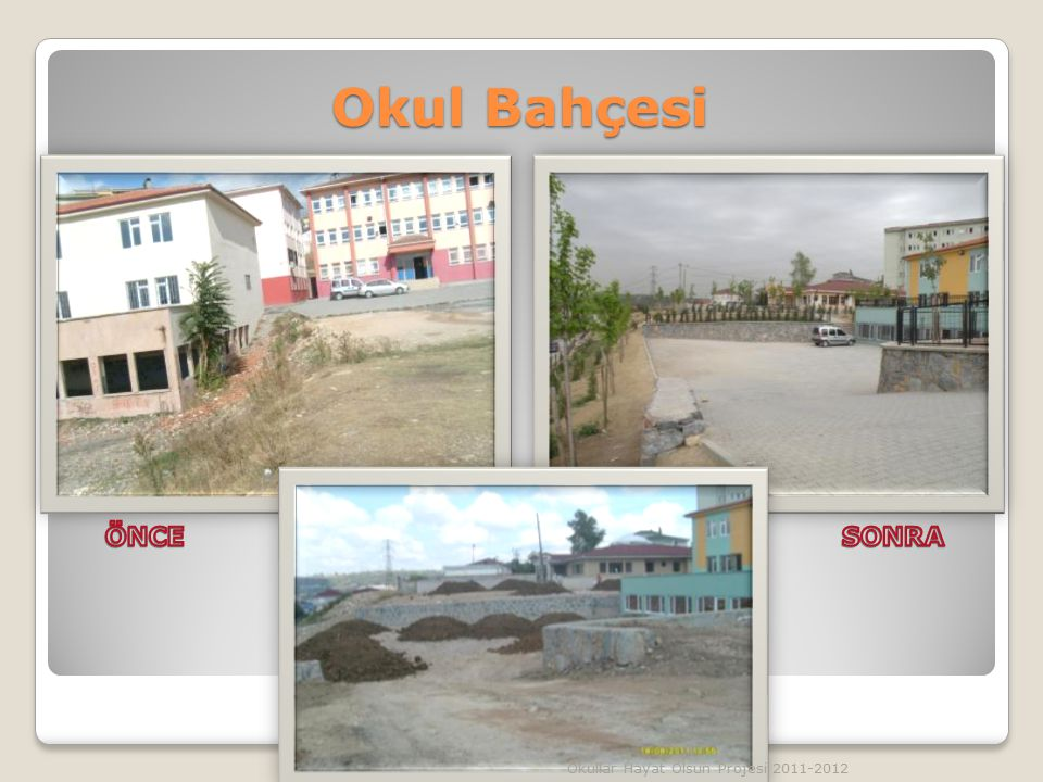Okul Bahçesi ÖNCE SONRA Okullar Hayat Olsun Projesi 2011-2012