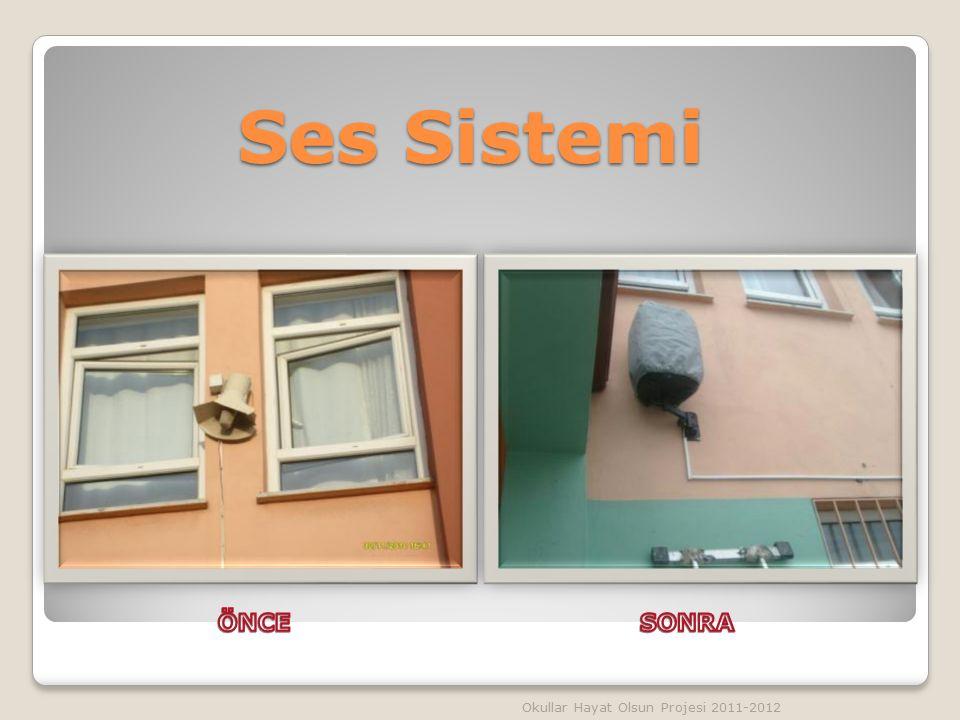 Ses Sistemi ÖNCE SONRA Okullar Hayat Olsun Projesi 2011-2012