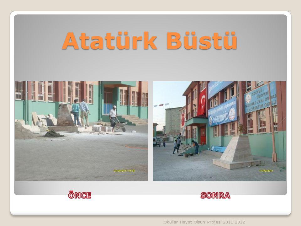 Atatürk Büstü ÖNCE SONRA Okullar Hayat Olsun Projesi 2011-2012