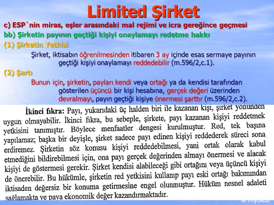 Limited Şirket c) ESP`nin miras, eşler arasındaki mal rejimi ve icra gereğince geçmesi. bb) Şirketin payının geçtiği kişiyi onaylamayı redetme hakkı.