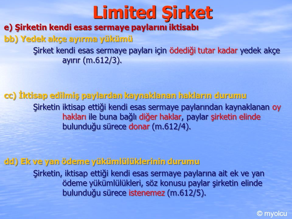 Limited Şirket e) Şirketin kendi esas sermaye paylarını iktisabı