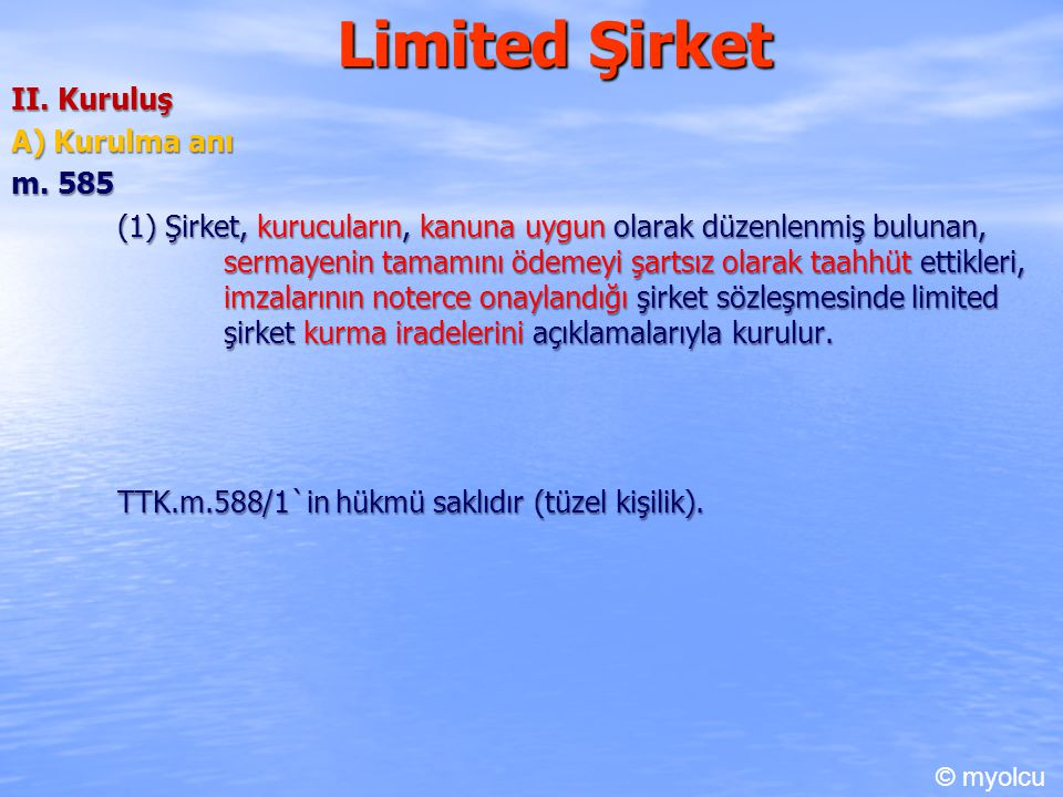 Limited Şirket II. Kuruluş A) Kurulma anı m. 585