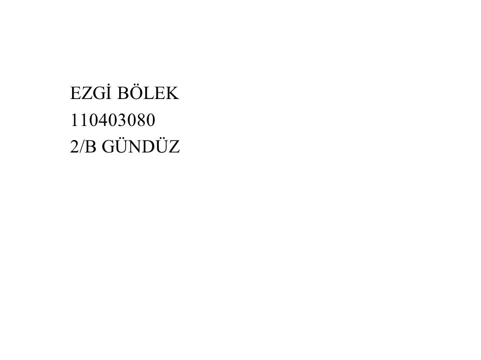 EZGİ BÖLEK 110403080 2/B GÜNDÜZ