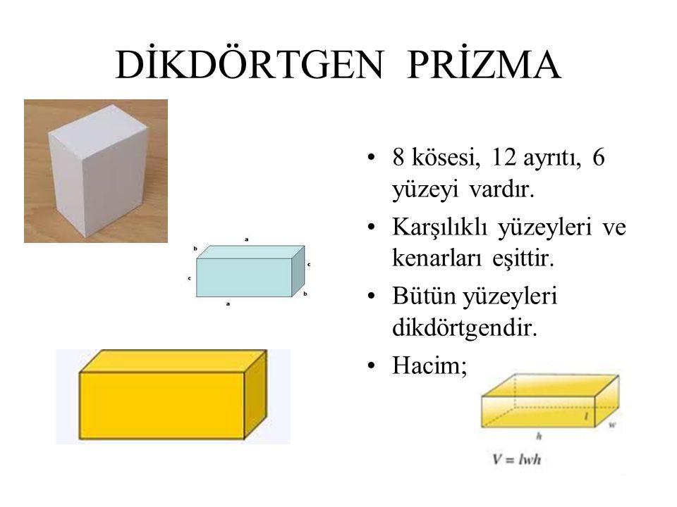 DİKDÖRTGEN PRİZMA 8 kösesi, 12 ayrıtı, 6 yüzeyi vardır.