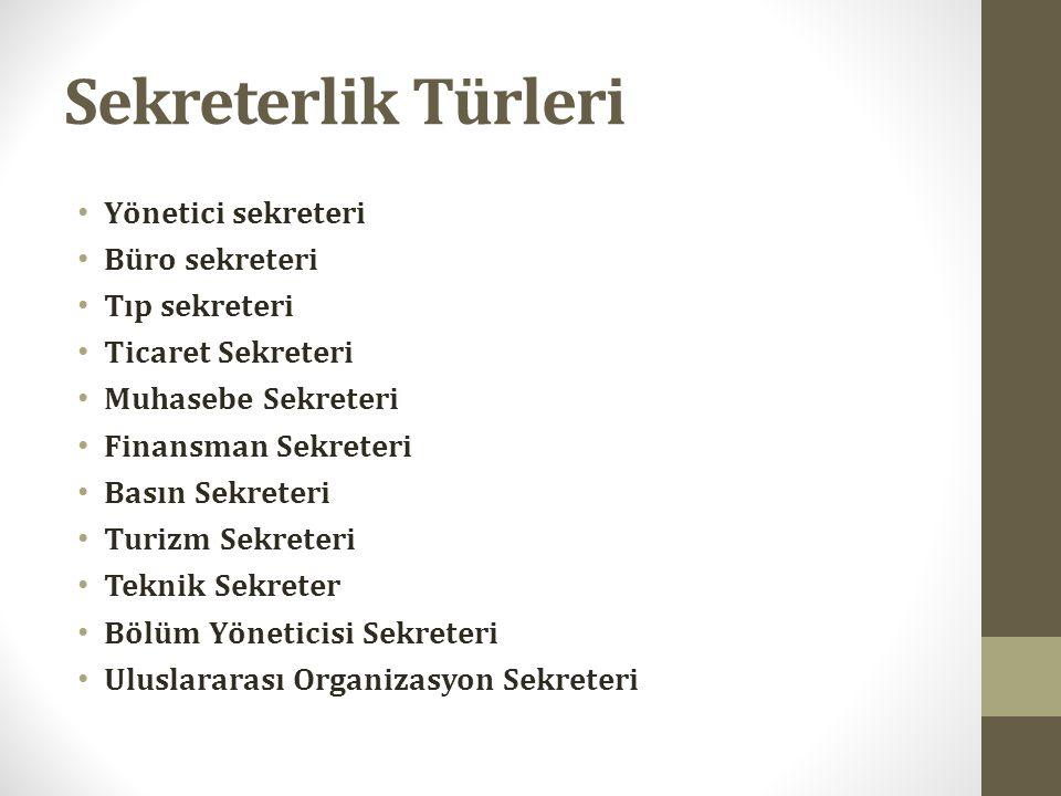 Sekreterlik Türleri Yönetici sekreteri Büro sekreteri Tıp sekreteri