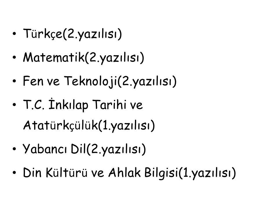 Türkçe(2.yazılısı) Matematik(2.yazılısı) Fen ve Teknoloji(2.yazılısı) T.C. İnkılap Tarihi ve Atatürkçülük(1.yazılısı)