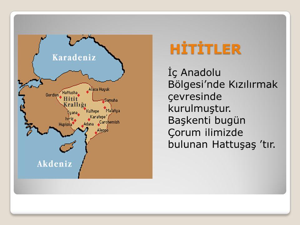 HİTİTLER İç Anadolu Bölgesi'nde Kızılırmak çevresinde kurulmuştur.