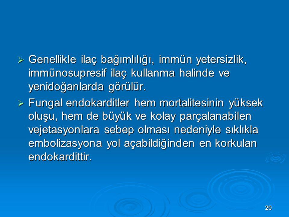 Genellikle ilaç bağımlılığı, immün yetersizlik, immünosupresif ilaç kullanma halinde ve yenidoğanlarda görülür.