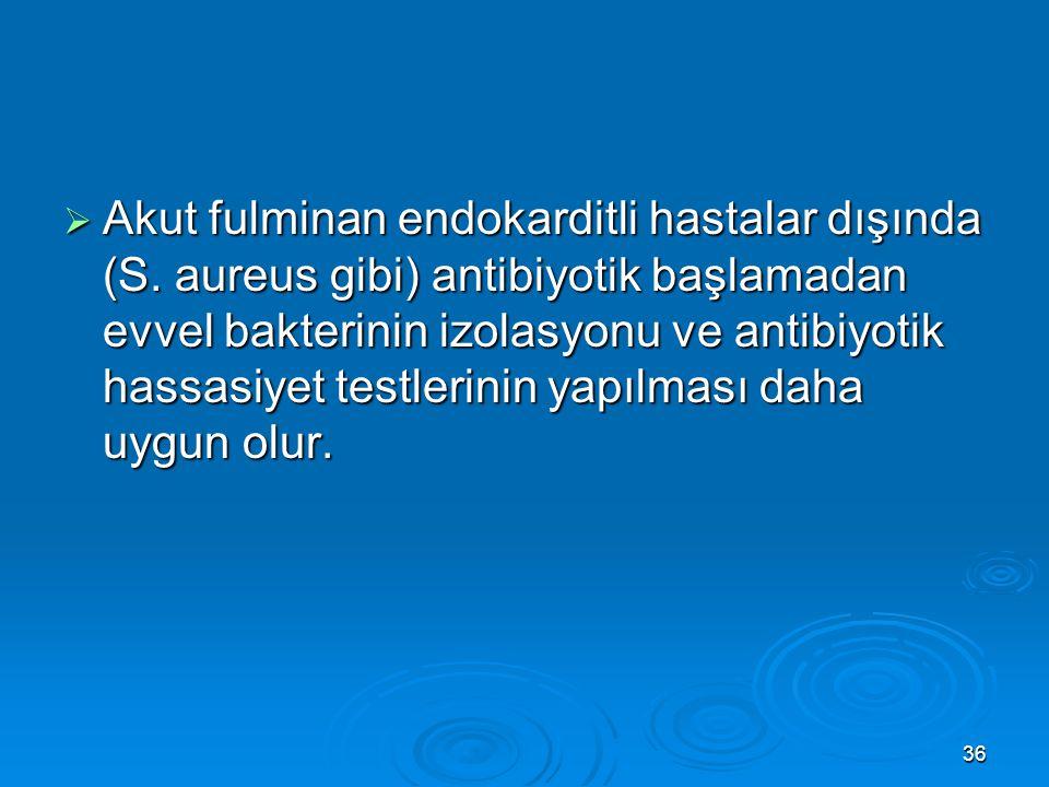 Akut fulminan endokarditli hastalar dışında (S