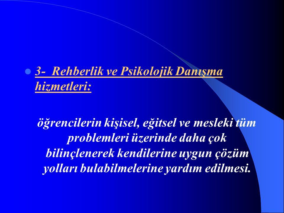 3- Rehberlik ve Psikolojik Danışma hizmetleri: