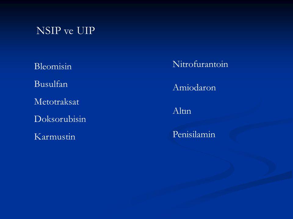 NSIP ve UIP Nitrofurantoin Bleomisin Busulfan Amiodaron Metotraksat