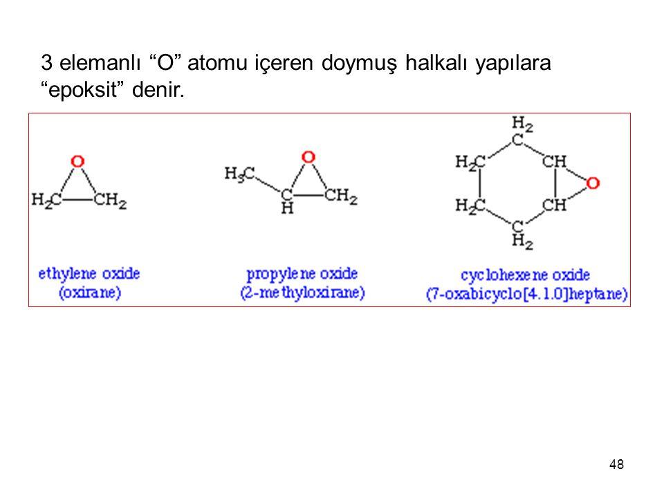 3 elemanlı O atomu içeren doymuş halkalı yapılara epoksit denir.