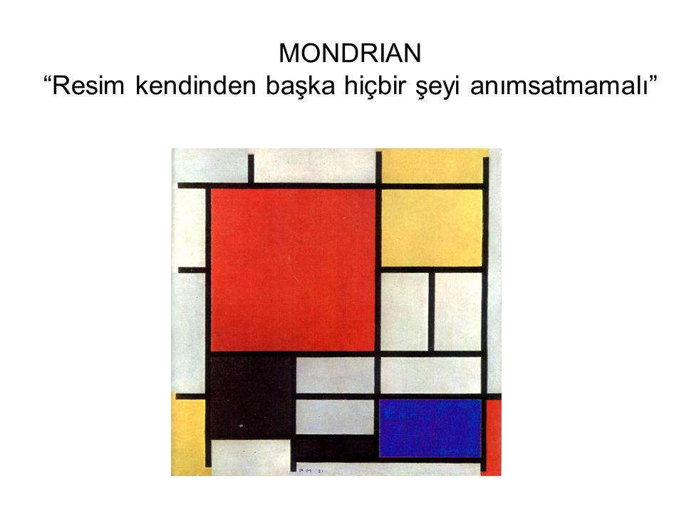 MONDRIAN Resim kendinden başka hiçbir şeyi anımsatmamalı