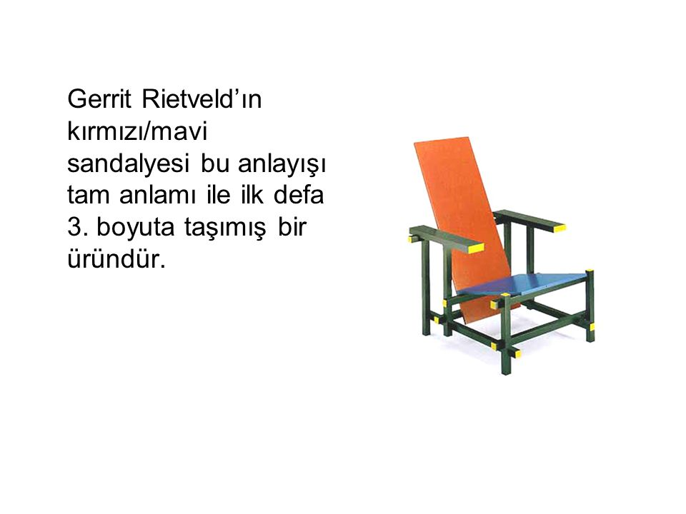 Gerrit Rietveld'ın kırmızı/mavi sandalyesi bu anlayışı tam anlamı ile ilk defa 3.