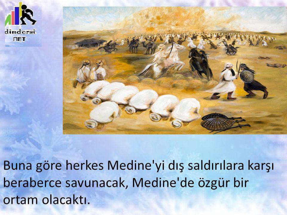 Buna göre herkes Medine yi dış saldırılara karşı beraberce savunacak, Medine de özgür bir ortam olacaktı.