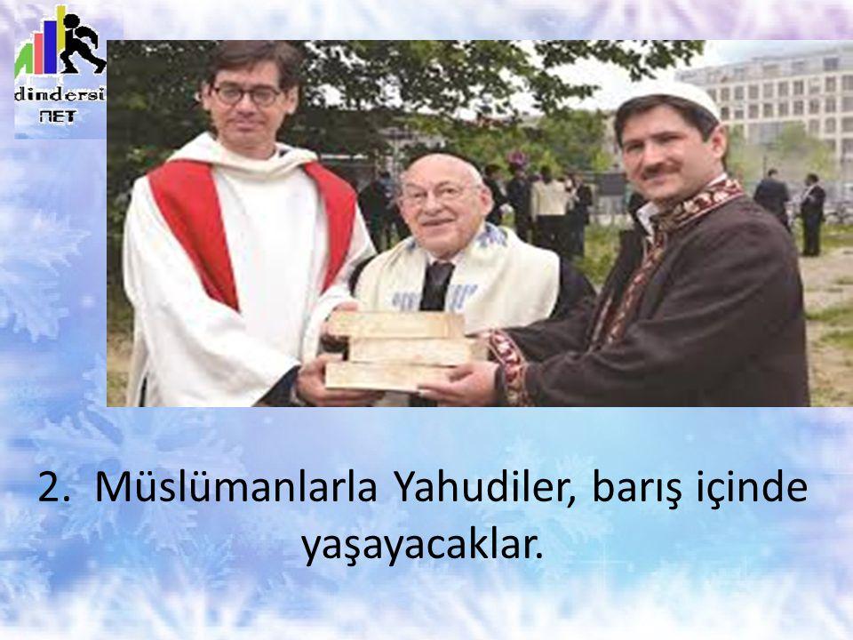 2. Müslümanlarla Yahudiler, barış içinde yaşayacaklar.