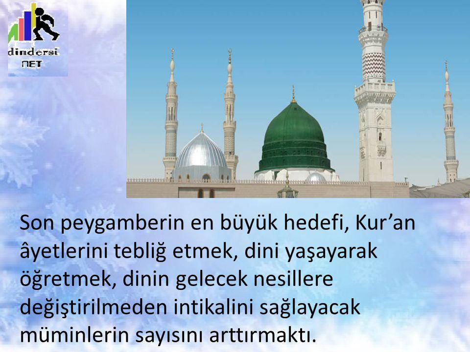 Son peygamberin en büyük hedefi, Kur'an âyetlerini tebliğ etmek, dini yaşayarak öğretmek, dinin gelecek nesillere değiştirilmeden intikalini sağlayacak müminlerin sayısını arttırmaktı.