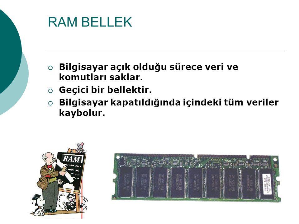 RAM BELLEK Bilgisayar açık olduğu sürece veri ve komutları saklar.