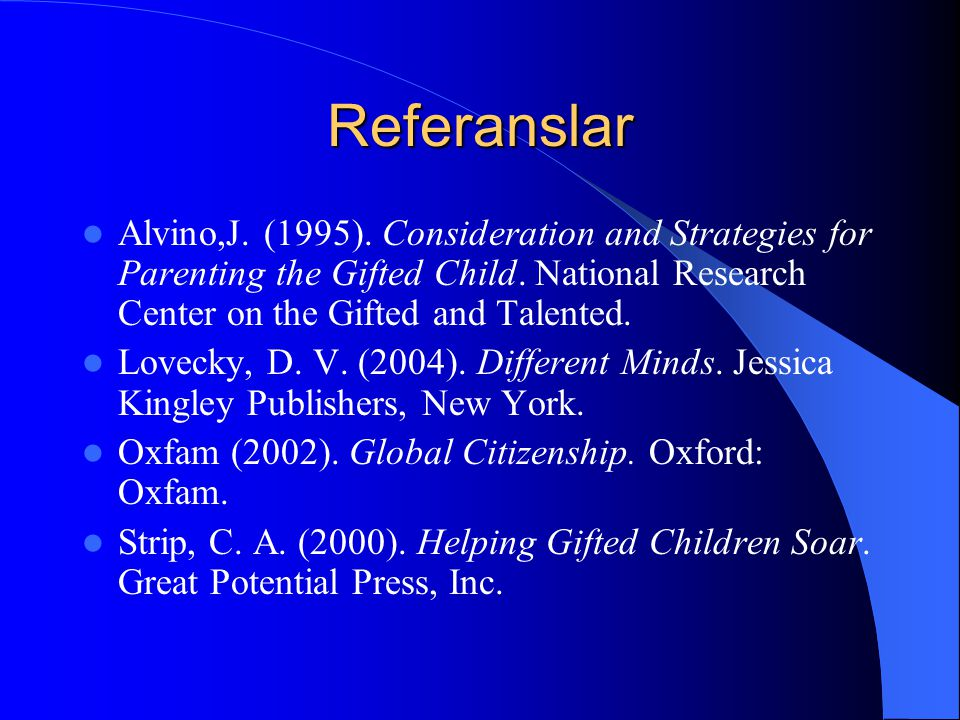 Referanslar Alvino,J. (1995). Consideration and Strategies for Parenting the Gifted Child. National Research Center on the Gifted and Talented.