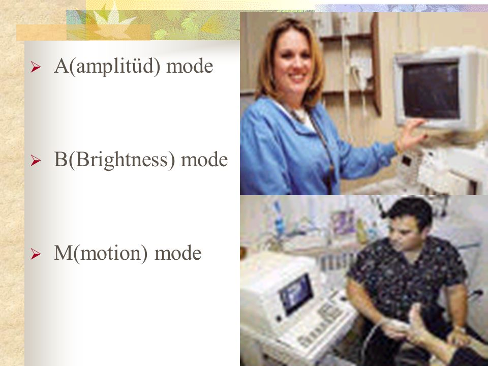 A(amplitüd) mode B(Brightness) mode M(motion) mode