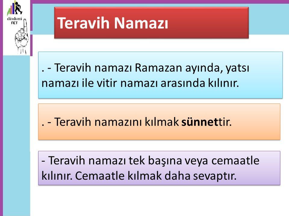 Teravih Namazı . - Teravih namazı Ramazan ayında, yatsı namazı ile vitir namazı arasında kılınır. . - Teravih namazını kılmak sünnettir.