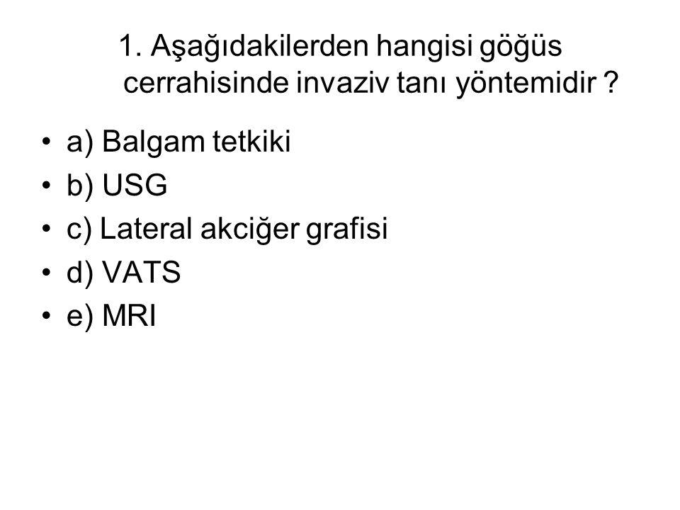 1. Aşağıdakilerden hangisi göğüs cerrahisinde invaziv tanı yöntemidir