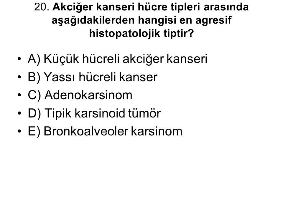 A) Küçük hücreli akciğer kanseri B) Yassı hücreli kanser