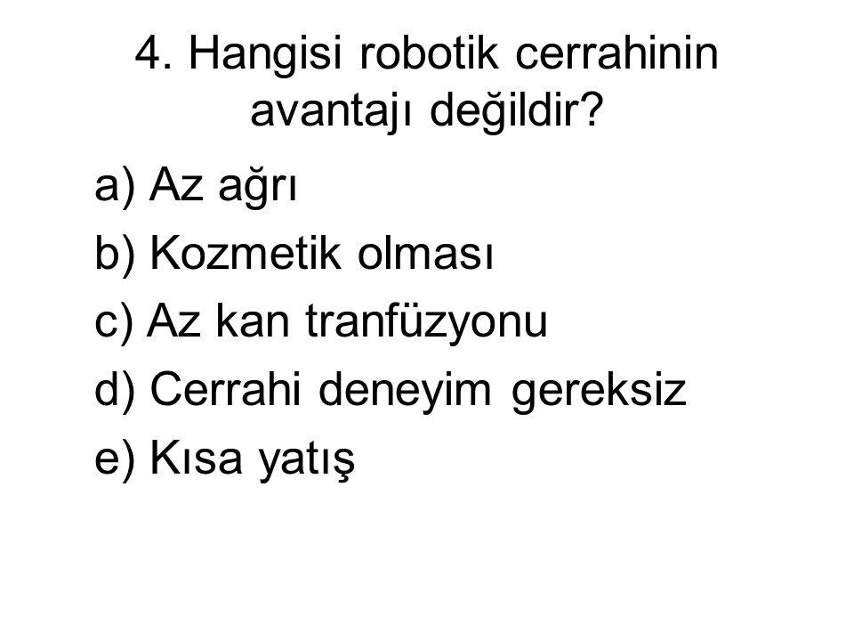 4. Hangisi robotik cerrahinin avantajı değildir