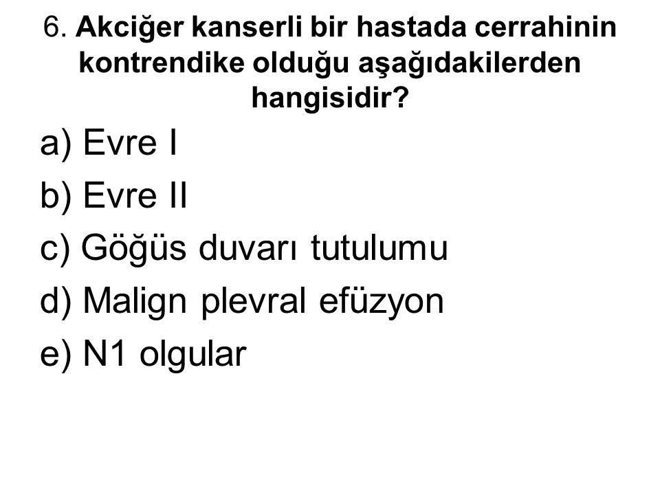 c) Göğüs duvarı tutulumu d) Malign plevral efüzyon e) N1 olgular