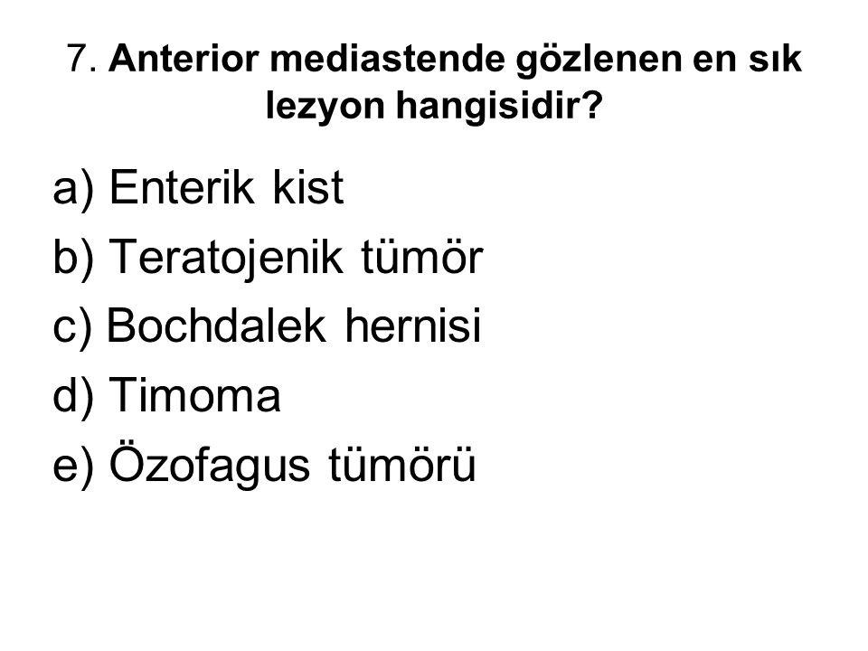 7. Anterior mediastende gözlenen en sık lezyon hangisidir