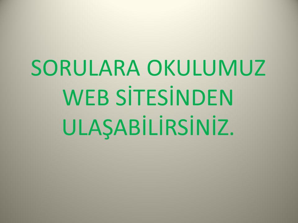 SORULARA OKULUMUZ WEB SİTESİNDEN ULAŞABİLİRSİNİZ.