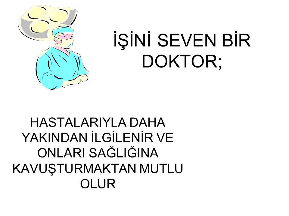 İŞİNİ SEVEN BİR DOKTOR;