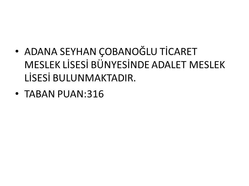 ADANA SEYHAN ÇOBANOĞLU TİCARET MESLEK LİSESİ BÜNYESİNDE ADALET MESLEK LİSESİ BULUNMAKTADIR.