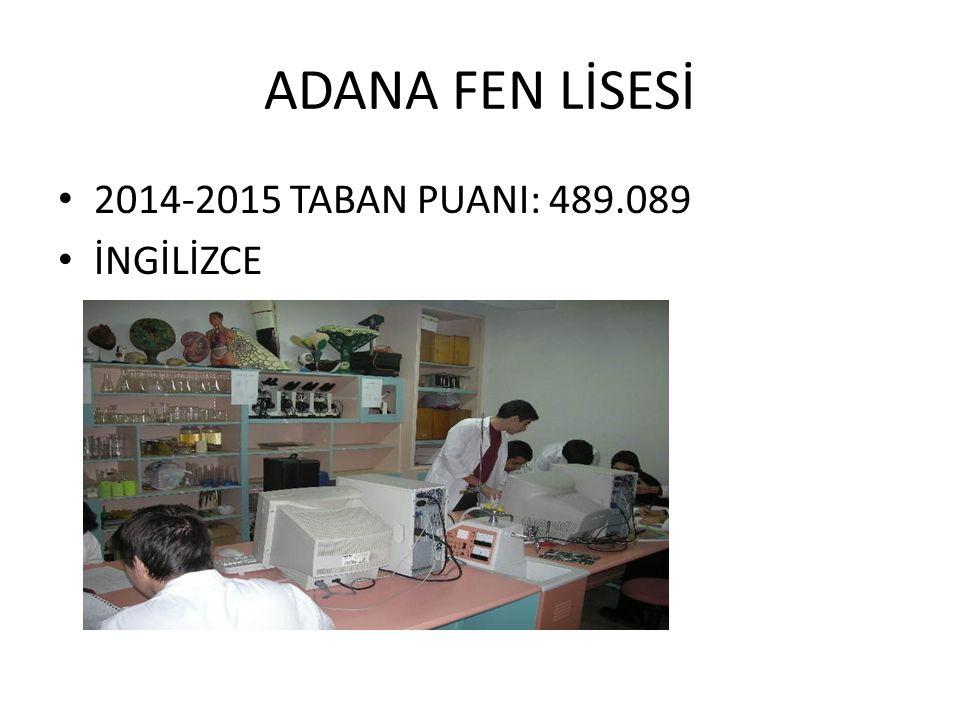 ADANA FEN LİSESİ 2014-2015 TABAN PUANI: 489.089 İNGİLİZCE