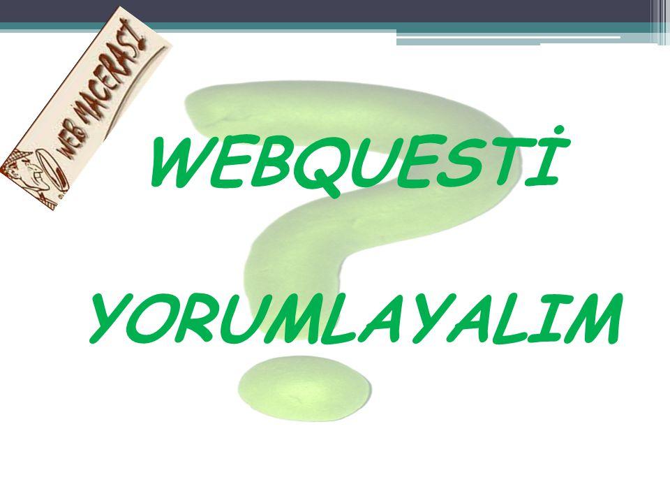 WEBQUESTİ YORUMLAYALIM