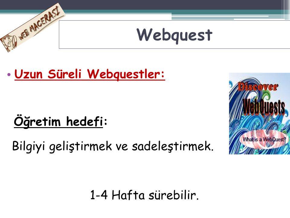 Webquest Uzun Süreli Webquestler: Öğretim hedefi: