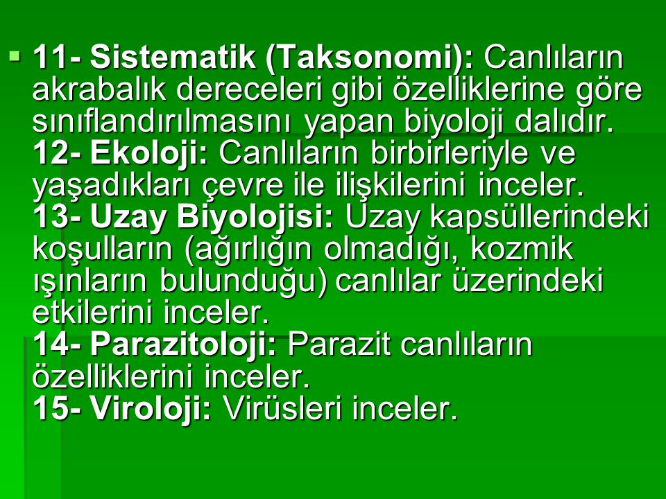 11- Sistematik (Taksonomi): Canlıların akrabalık dereceleri gibi özelliklerine göre sınıflandırılmasını yapan biyoloji dalıdır.