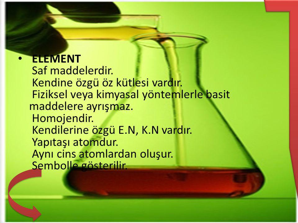 ELEMENT Saf maddelerdir. Kendine özgü öz kütlesi vardır